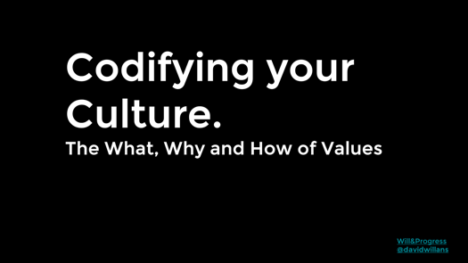 Codifying your Culture – the What, Why and How of Values, by David Willans